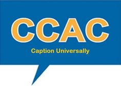 "CCAC logo - blue background and orange letters of ""CCAC"" and ""Caption Universally"" - have a question, who are we? Read more or just ask. http://CCACaptioning.org - you are invited!"