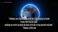 "#quoteoftheday #12September2017 ""Nothing can stop the man with the right mental attitude from achieving his goal..."" - Th. Jefferson"