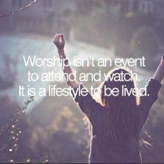 Worshiping God isn't a Sunday show and tell faith. It's a daily lifestyle of humbleness in the presence of the Almighty.