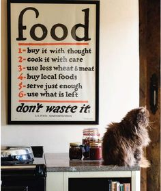 food. buy it with thought. cook it with care. use less wheat and meat. buy local foods. serve just enough. use what is left. don't waste it