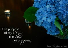 To bless rather than to impress.  I need to remember this!