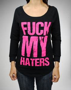 "Party points to ME! I just found the ""Fuck My Haters"" Laser Cut Back Long Sleeve Junior Fitted Tee from Spencer's. Visit their mobile website to get this item and more like it."