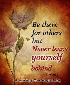 Don't' leave yourself behind!