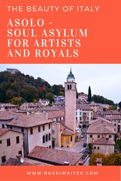 Pin Me - Asolo - Soul Asylum for Artists and Royals - Veneto, Italy - www.rossiwrites.com