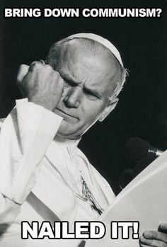 Pope John Paul II - My main man.