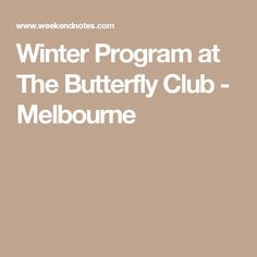 Winter Program at The Butterfly Club - Melbourne
