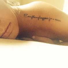"My tattoo. ""Everything happens for a reason"" love everything about it."