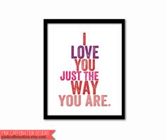 I love you just the way you are.... by Mary Catherine on Etsy