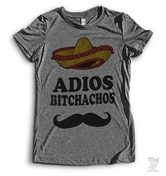Adios Bitchachos (Exclusive Shirt) This is pretty damn amazing.