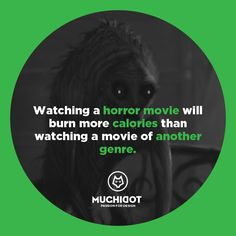 Watching a horror movie will burn more calories than watching a movie of another genre.