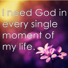 I need #God in every single moment of my life. Do you??? He is your Rock and Redeemer. He has a plan and purpose for your life. He has a future that He created just for you! Go to the LORD to receive it!!! Don\'t miss your Destiny!!! ❤️✡️✝️✡️❤️#Prayer #Beautiful #bible #Truth #Israel #strength #amazing #faith #love #ChildofGod #Quotes #Life #Inspiration #Spiritual #Business #Entrepreneur #Success #Motivation #islam #Spirituality #HolySpirit #BornAgain #Saved #Christian #Salvation #AreYouSaved?