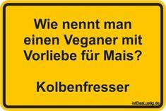 Wie nennt man einen Veganer mit Vorliebe für Mais?  Kolbenfresser ... gefunden auf https://www.istdaslustig.de/spruch/442 #lustig #sprüche #fun #spass