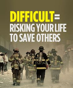 Fireman do this daily...there is no other profession more honorable and respected than one that requires one to lay their life down for another. Truly grateful to so many and proud to also be a fireman's wife.