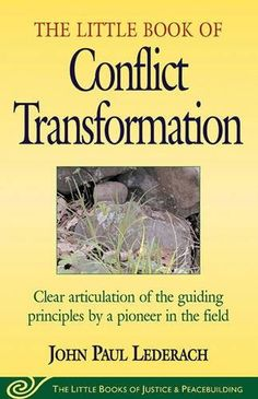 Little Book of Conflict Transformation: Clear Articulation Of The Guiding Principles By A Pioneer In The Field (The Little Books of Justice and Peacebuilding Series)  John Lederach  Social Policy  War and Peace  Politics & Government