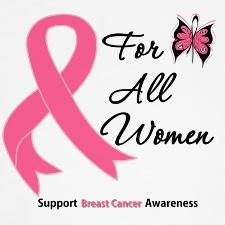We are all affected by this disease ~ get a mammogram, support your sisters, work for the cure...