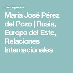 María José Pérez del Pozo | Rusia, Europa del Este, Relaciones Internacionales