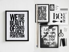 """We prefer the beauty of chaos over ugly perfection"" 