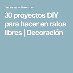30 proyectos DIY para hacer en ratos libres   Decoración Diy, Project Proposal, Blue Prints, Bricolage, Do It Yourself, Homemade, Diys, Crafting