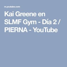 Kai Greene en SLMF Gym - Día 2 / PIERNA - YouTube