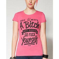 I'm Not Always A Bitch T Shirt