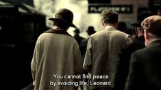 """""""You cannot find peace by avoiding life Leonard.""""-- The Hours (2002)"""