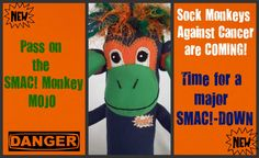 Pass on the SMAC! Monkey MOJO. Sock Monkeys Against Cancer are COMING. It's time for a major SMAC!-DOWN!