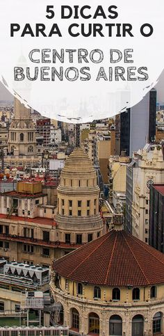 Centro de Buenos Aires: 5 dicas para você aproveitar uma das regiões mais fascinantes da capital da Argentina. Descubra o que esperar desta parte da cidade, como se locomover, onde se hospedar, onde comer, atrações, pontos turísticos e o que fazer por lá. #buenosaires #argentina #mochilao
