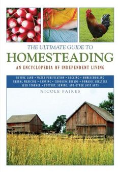 Nicole Faires' book, The Ultimate Guide to Homesteading -- great read, learned lots.