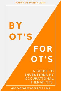 By OT's, For OT's- OT Invention Guide