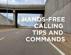 """Freeway underpass with words """"Hands-Free Calling Tips and Commands"""" superimposed on photo"""