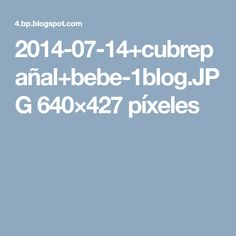 2014-07-14+cubrepañal+bebe-1blog.JPG 640×427 píxeles