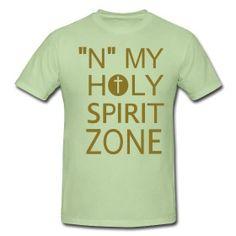 In my Holy Spirit zone t-shirt www.godmoves.spreadshirt.com
