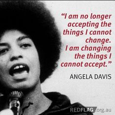 I am no longer accepting the things I cannot change. I am changing the things I cannot accept. - Angela Davis by Queencassie Motivational Quotes, Inspirational Quotes, Meaningful Quotes, Feminist Quotes, Equality Quotes, Feminist Art, Protest Signs, Protest Art, Protest Posters