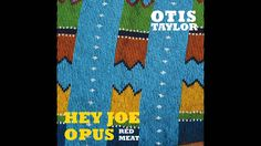 Otis Taylor - Heart Is a Muscle Used to Play the Blues