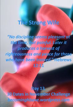 I think we can tell by now that the Proverbs-31 wife is not a weak woman. She bases her strength on Jesus Christ, focusing on furthering His kingdom. She is a good wife because God is good. ...