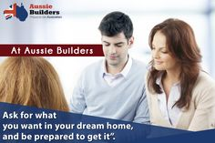 At Aussie Builders, ask for what you want in your dream home, and be prepared to get it...