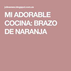 MI ADORABLE COCINA: BRAZO DE NARANJA