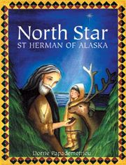 Age 08 ~ Saint Stories ~ Resource ~  North Star St. Herman of Alaska