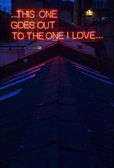 This one goes out to the one I love | neon