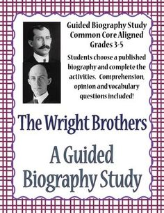 The Wright Brothers - A Guided Biography. An 11-page activity for students to complete using a published biography of the Wright Brothers. Answer key and CC standards included.