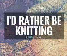 Yes, I'd much rather be knitting right now!