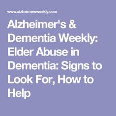 Alzheimer's & Dementia Weekly: Elder Abuse in Dementia: Signs to Look For, How to Help