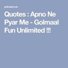 Quotes : Apno Ne Pyar Me - Golmaal Fun Unlimited ! Whatsapp Fun, Wrong Person, Quotes, Fall, Quotations, Autumn, Qoutes, Shut Up Quotes, Manager Quotes