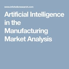 Artificial Intelligence in the Manufacturing Market Analysis