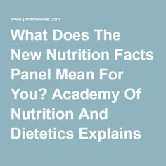 What Does The New Nutrition Facts Panel Mean For You? Academy Of Nutrition And Dietetics Explains