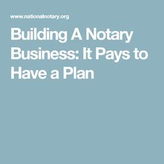 Building A Notary Business: It Pays to Have a Plan