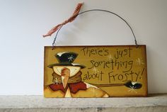 Snowman Sign~ Hand Painted Rustic Snowman Wood Sign~ There's just something about Frosty!