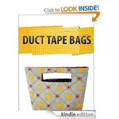 Free craft book download from Amazon- making duct tape bags.  Wild!
