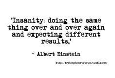 Insanity - Albert Einstein