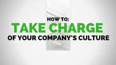 Take Charge in Creating Your Company's Culture